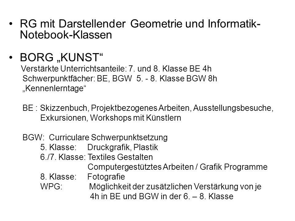 RG mit Darstellender Geometrie und Informatik- Notebook-Klassen BORG KUNST Verstärkte Unterrichtsanteile: 7. und 8. Klasse BE 4h Schwerpunktfächer: BE
