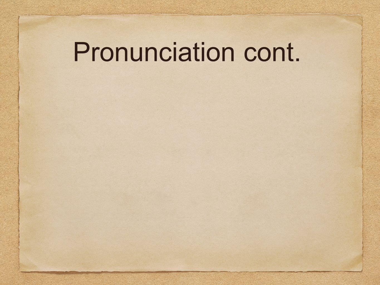 Pronunciation cont.