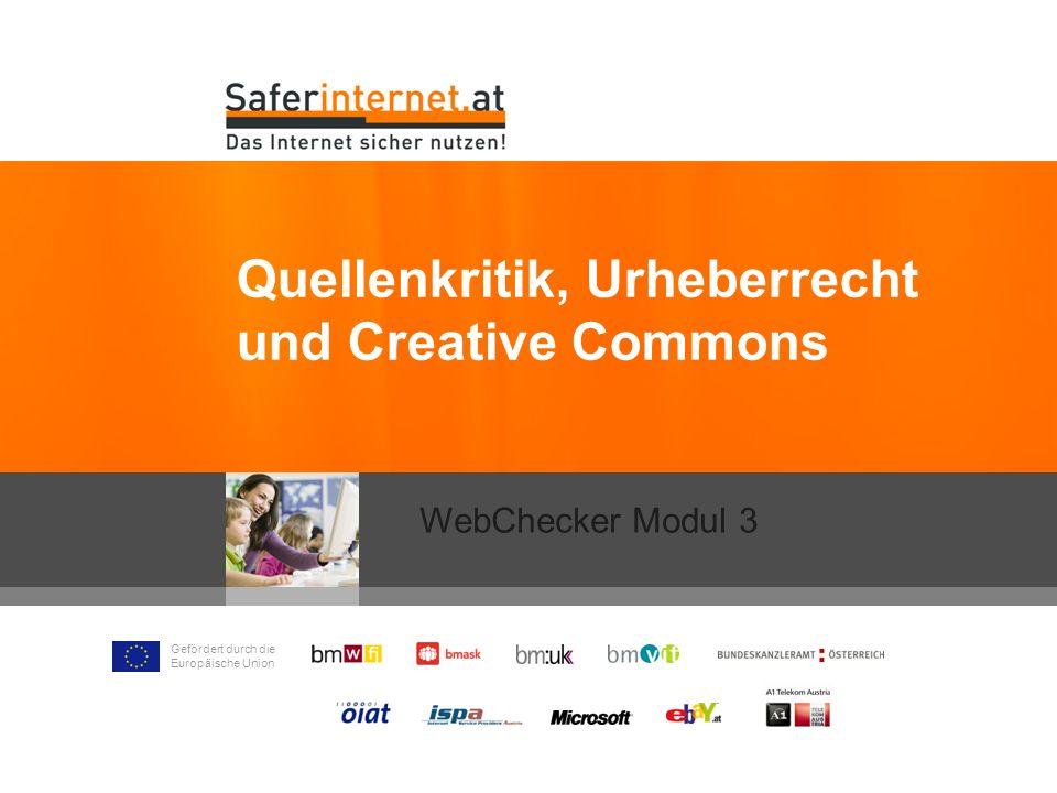 Gefördert durch die Europäische Union Quellenkritik, Urheberrecht und Creative Commons WebChecker Modul 3