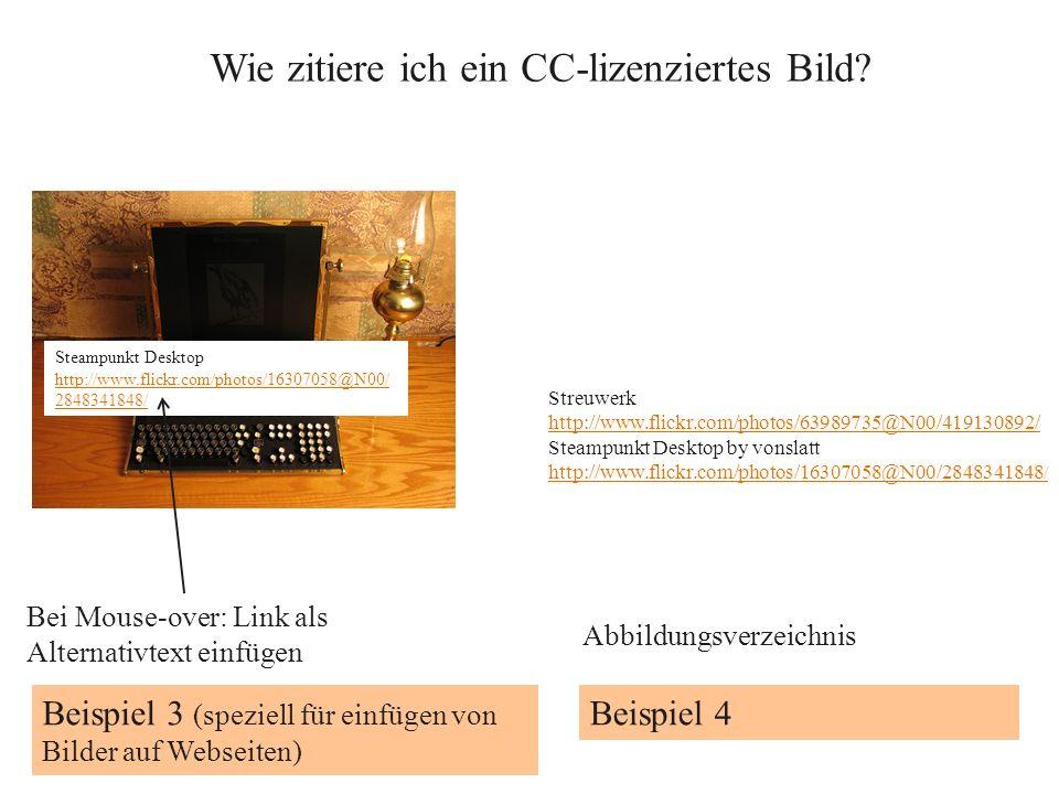 Wie zitiere ich ein CC-lizenziertes Bild? Beispiel 3 (speziell für einfügen von Bilder auf Webseiten) Beispiel 4 Steampunkt Desktop http://www.flickr.