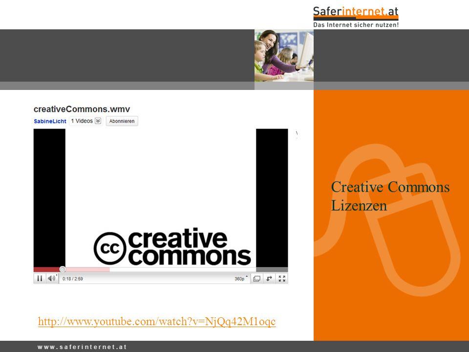 w w w. s a f e r i n t e r n e t. a t http://www.youtube.com/watch?v=NjQq42M1oqc Creative Commons Lizenzen