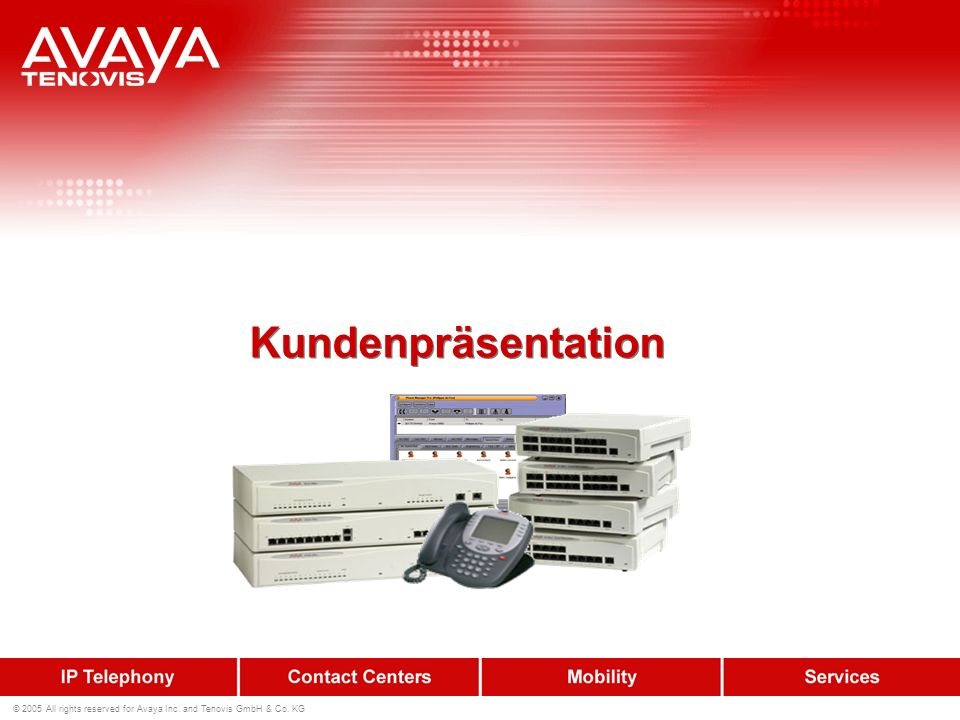 © 2005 All rights reserved for Avaya Inc. and Tenovis GmbH & Co. KG Kundenpräsentation