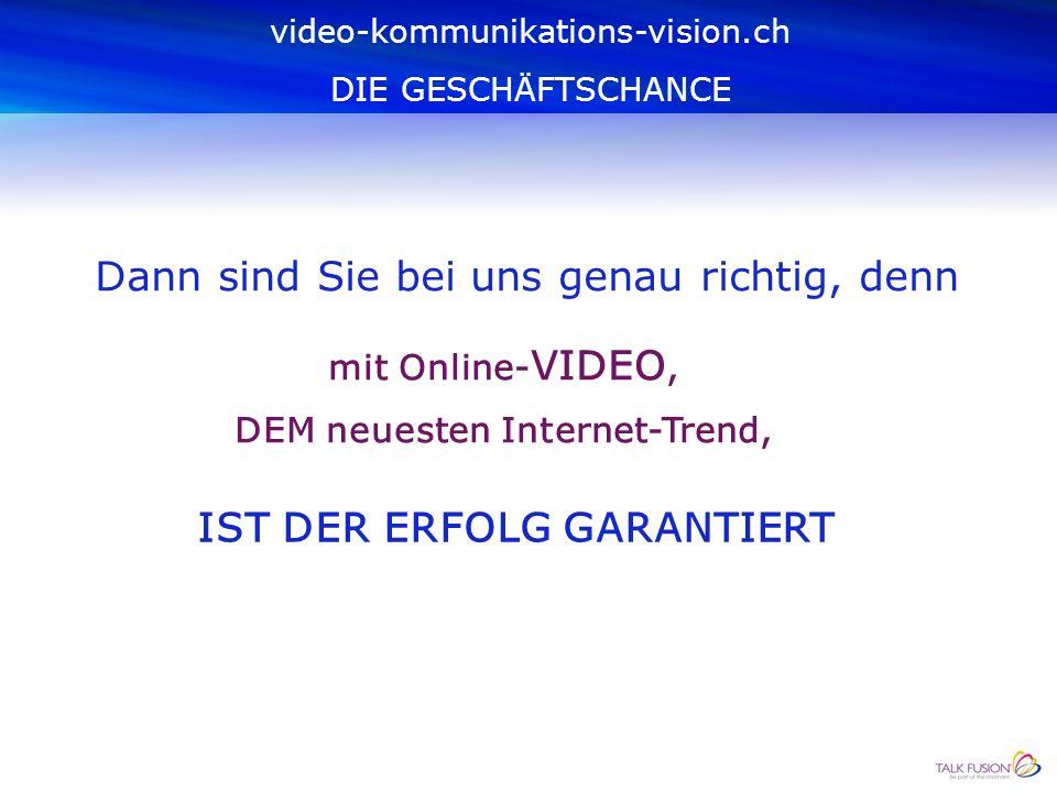video-kommunikations-vision.ch DIE GESCHÄFTSCHANCE Gehören auch Sie zu den Menschen, die vor einem profitablen Geschäft nicht zurück schrecken?