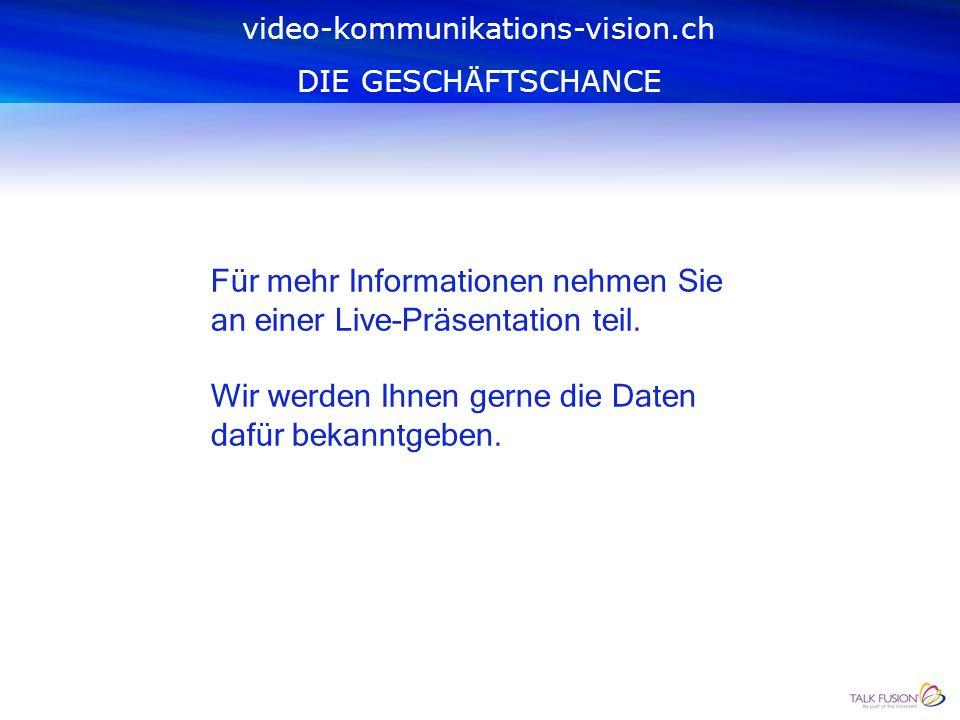 Wir danken Ihnen dafür, dass Sie sich die Zeit für unsere Präsentation genommen haben. video-kommunikations-vision.ch DIE GESCHÄFTSCHANCE