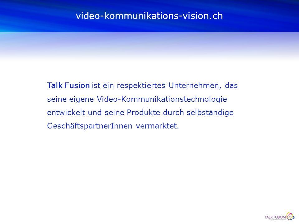 video-kommunikations-vision.ch ist in der Online- und Video-Kommunikation tätig und dem global führenden Konzern TALK FUSION angeschlossen. video-komm