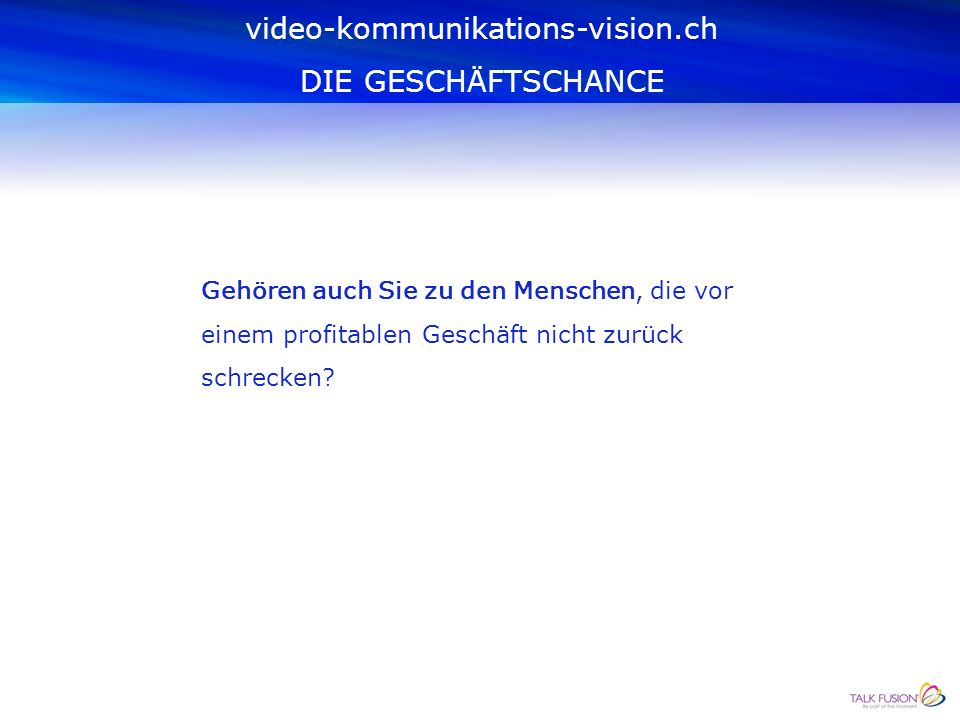 Vorlagen und Fotobibliothek 3 benutzerdefinierte E-Mail-Vorlagen Bis zu 10 Video-E-Mail-Konten 20-Minuten Aufnahme-Zeit Video uploads bis 500 MB Video-E-Mail Private Labeling video-kommunikations-vision.ch DIE GESCHÄFTSCHANCE Video-E-Mail, Video-Newsletters, Fusion Wall, Fusion On the Go, Video Share & Video Blog, SOWIE Video-Konferenzen und Live-Übertragungen Zusätzlich: Registrationsgebühr: USD 30.00 Als Geschäftspartner/In: USD 30.00 einmalige Geschäftspartnergebühr
