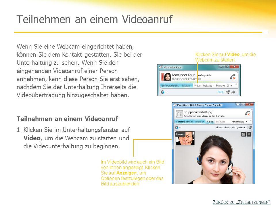 Teilnehmen an einem Videoanruf Klicken Sie auf Video, um die Webcam zu starten. Im Videobild wird auch ein Bild von Ihnen angezeigt. Klicken Sie auf A
