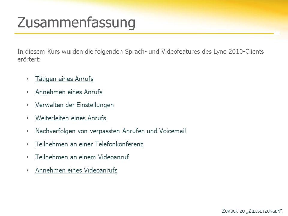 Zusammenfassung In diesem Kurs wurden die folgenden Sprach- und Videofeatures des Lync 2010-Clients erörtert: Tätigen eines Anrufs Annehmen eines Anru