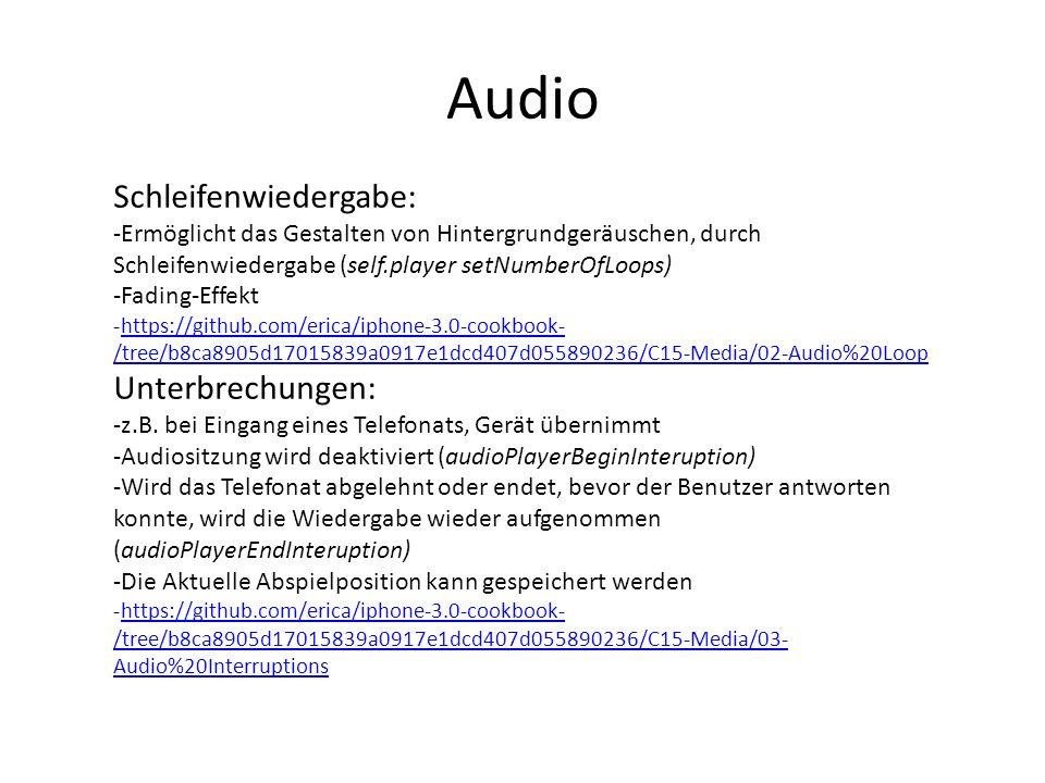 Audio Schleifenwiedergabe: -Ermöglicht das Gestalten von Hintergrundgeräuschen, durch Schleifenwiedergabe (self.player setNumberOfLoops) -Fading-Effek