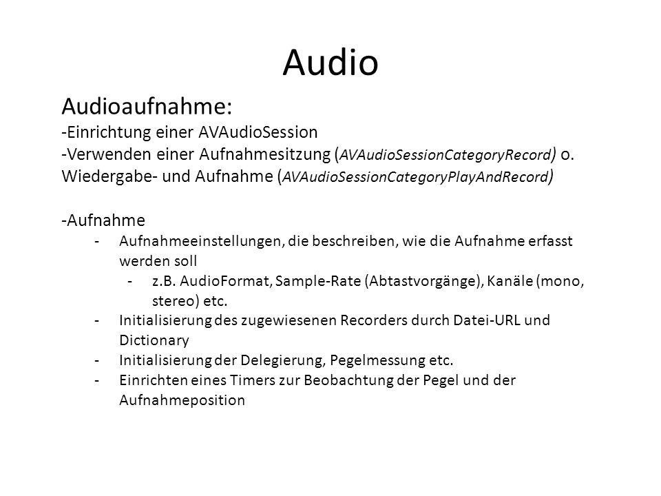 Audio Audioaufnahme: -Einrichtung einer AVAudioSession -Verwenden einer Aufnahmesitzung ( AVAudioSessionCategoryRecord ) o. Wiedergabe- und Aufnahme (