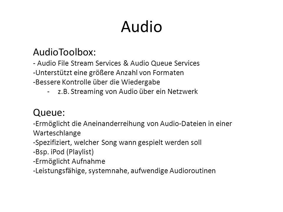 Audio AudioToolbox: - Audio File Stream Services & Audio Queue Services -Unterstützt eine größere Anzahl von Formaten -Bessere Kontrolle über die Wied