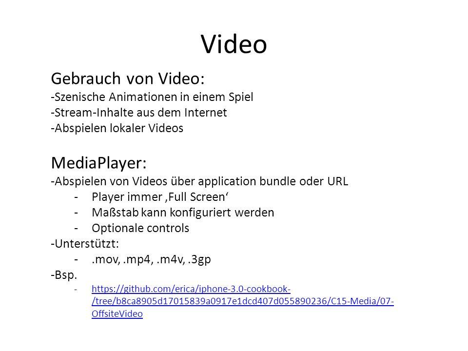 Video Gebrauch von Video: -Szenische Animationen in einem Spiel -Stream-Inhalte aus dem Internet -Abspielen lokaler Videos MediaPlayer: -Abspielen von