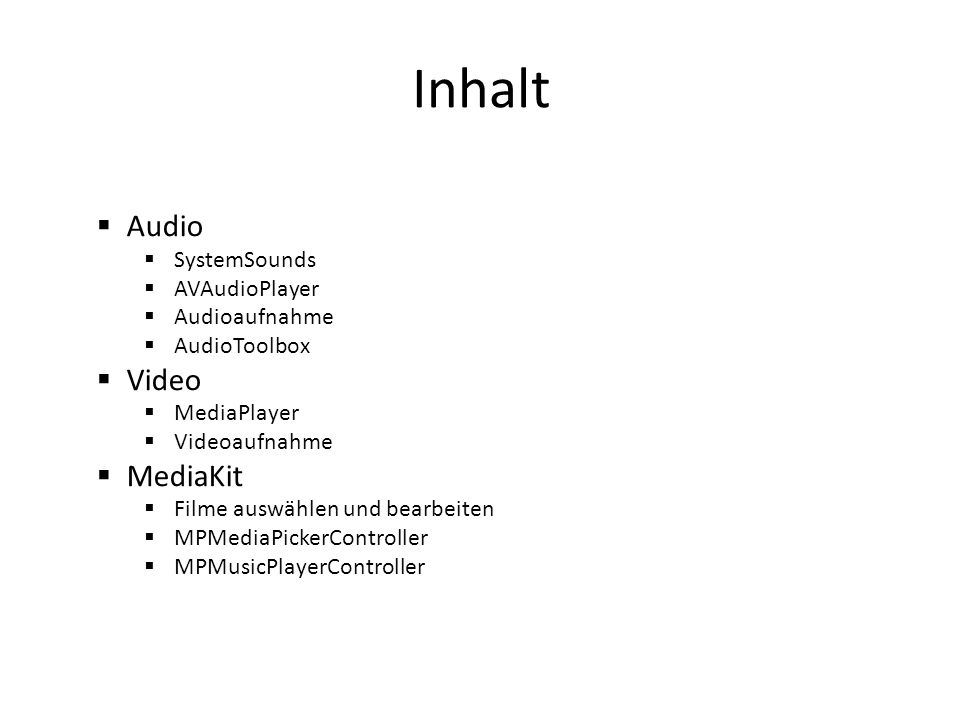 Audioauswahl MPMediaPickerController: -Ermöglicht Auswahl von Elementen, wie Musikstücke, Podcasts und Hörbüchern aus der Musikbibliothek -Oberfläche im iPod-Stil (z.B.