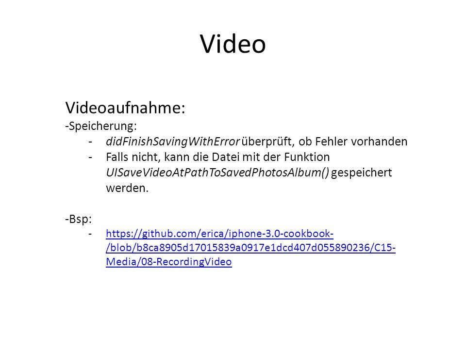 Video Videoaufnahme: -Speicherung: -didFinishSavingWithError überprüft, ob Fehler vorhanden -Falls nicht, kann die Datei mit der Funktion UISaveVideoA