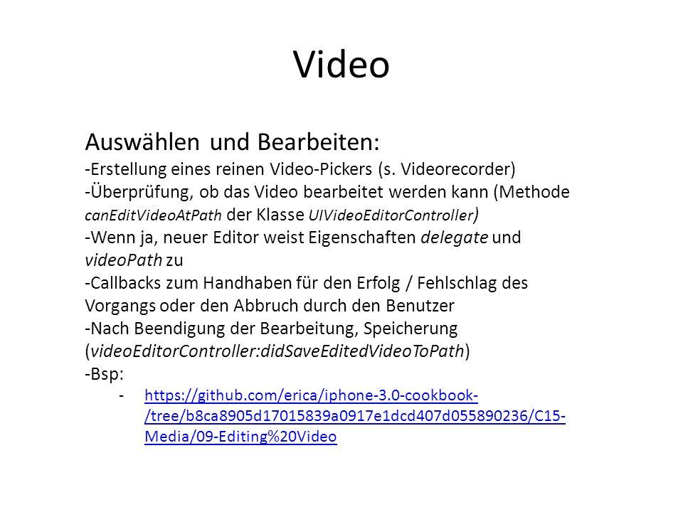 Video Auswählen und Bearbeiten: -Erstellung eines reinen Video-Pickers (s. Videorecorder) -Überprüfung, ob das Video bearbeitet werden kann (Methode c