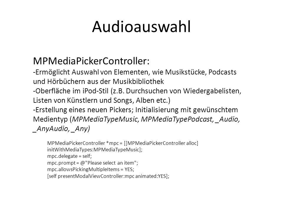 Audioauswahl MPMediaPickerController: -Ermöglicht Auswahl von Elementen, wie Musikstücke, Podcasts und Hörbüchern aus der Musikbibliothek -Oberfläche