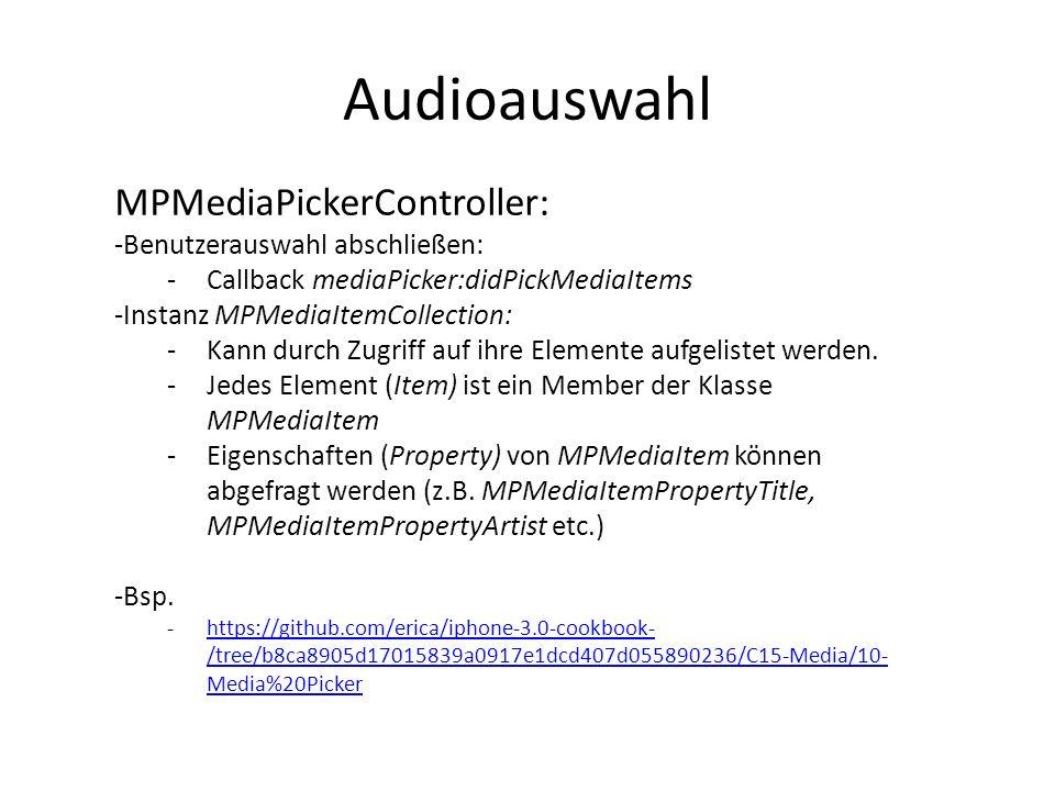 Audioauswahl MPMediaPickerController: -Benutzerauswahl abschließen: -Callback mediaPicker:didPickMediaItems -Instanz MPMediaItemCollection: -Kann durc