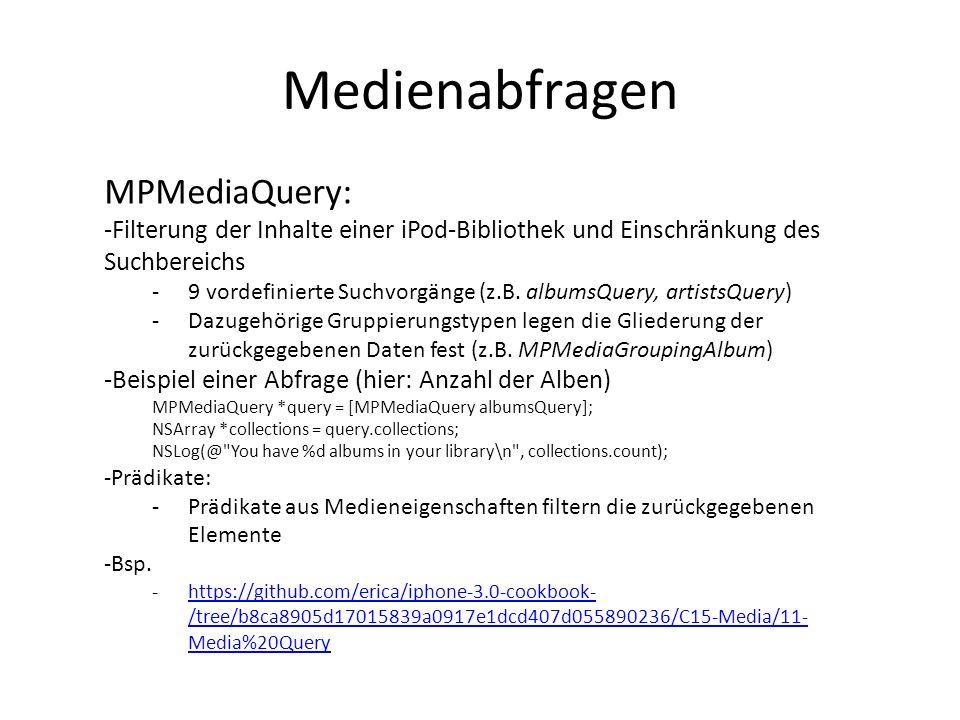 Medienabfragen MPMediaQuery: -Filterung der Inhalte einer iPod-Bibliothek und Einschränkung des Suchbereichs -9 vordefinierte Suchvorgänge (z.B. album