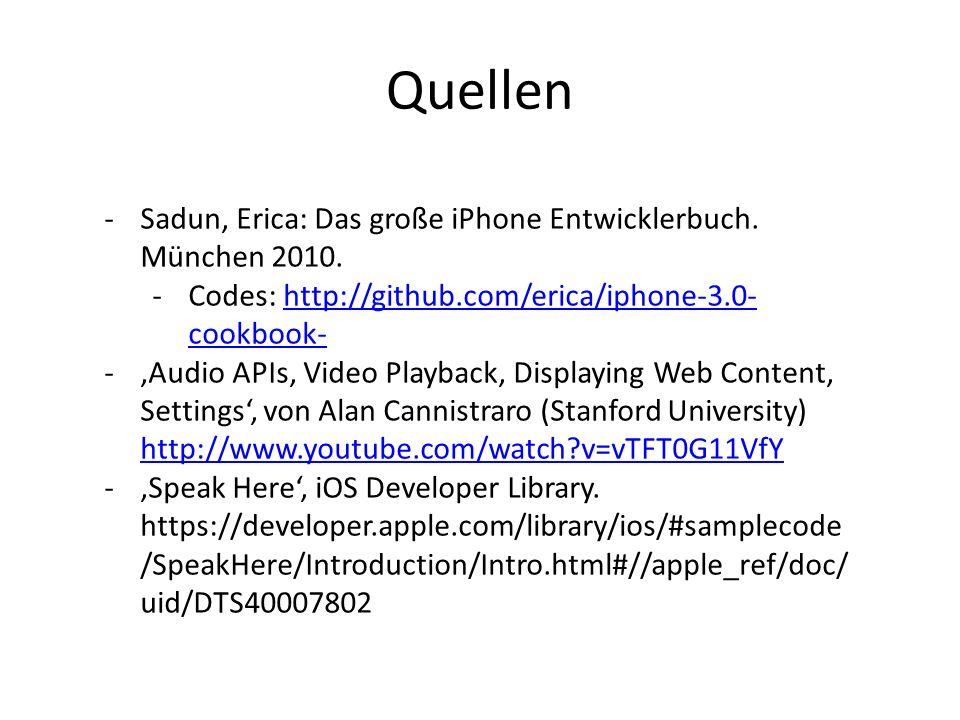 Quellen -Sadun, Erica: Das große iPhone Entwicklerbuch. München 2010. -Codes: http://github.com/erica/iphone-3.0- cookbook-http://github.com/erica/iph