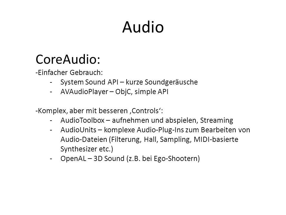 Audio CoreAudio: -Einfacher Gebrauch: -System Sound API – kurze Soundgeräusche -AVAudioPlayer – ObjC, simple API -Komplex, aber mit besseren Controls: