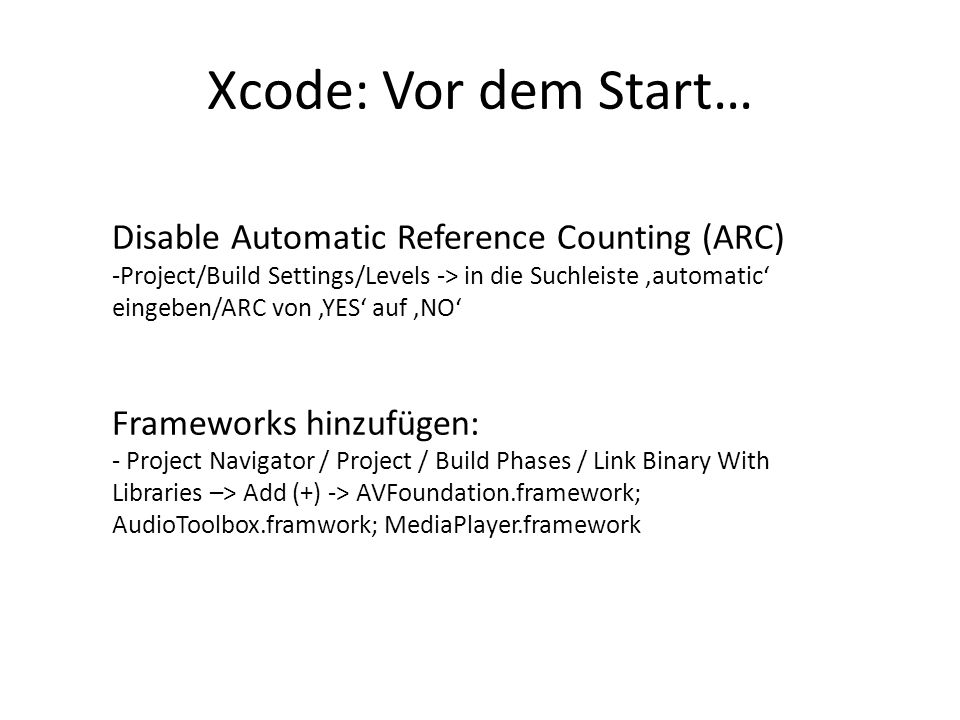 Xcode: Vor dem Start… Disable Automatic Reference Counting (ARC) -Project/Build Settings/Levels -> in die Suchleiste automatic eingeben/ARC von YES au