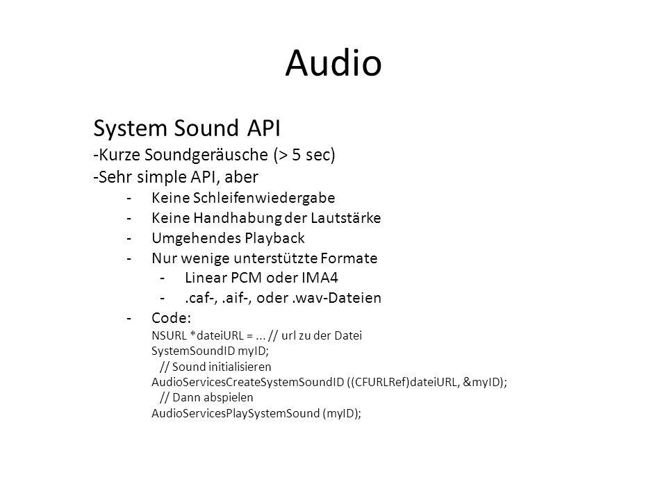Audio System Sound API -Aufräumen: -Wenn abgespielt oder eine Warnung auftritt, abbrechen -Code: SystemSoundID myID; //abbrechen des zuvor initialisierten Sounds AudioServicesDisposeSystemSoundID (myID); Vibration -Erlaubt das Auslösen der Vibration - (void) vibrate { AudioServicesPlaySystemSound (kSystemSoundID_Vibrate); }
