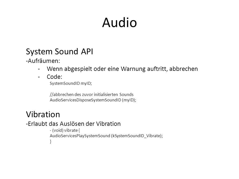Audio AVAudioPlayer -Ermöglicht das Abspielen längerer Sounds -Lokal gespeicherte Daten (kein Streaming) -Ermöglicht Schleifenwiedergabe, bestimmen und wählen der Wiedergabeposition, Play, Pause -Audiopegel können überwacht werden -Gleichzeitige Wiedergabe mehrerer Sound-Daten -Cocoa-basiertes Interface -Initialisierung über Datei-URL oder Daten -Ermöglicht die Delegation zwischen Objekten -Unterstützt viele Audio-Formate