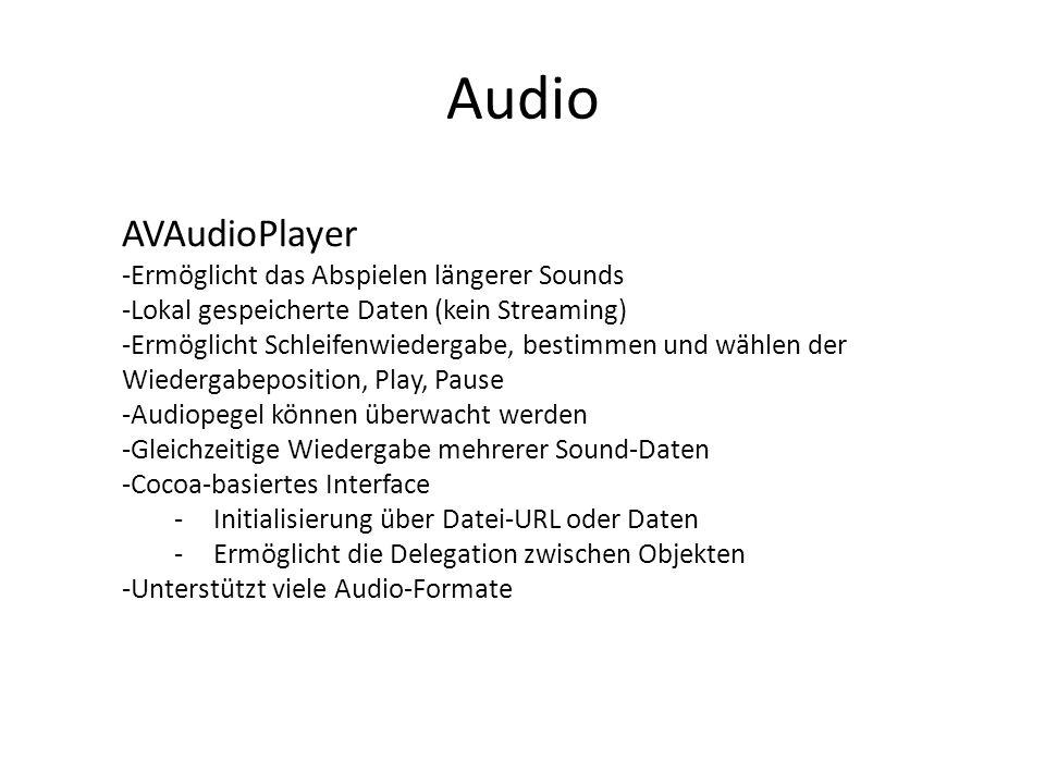 Audio AVAudioPlayer: -Initialisierung self.player = [[AVAudioPlayer alloc] initWithContentsOfURL:[NSURL fileURLWithPath:self.path] error:&error]; if (!self.player) { NSLog(@ Error: %@ , [error localizedDescription]); return NO; } -Einfache Methoden zum Starten/Stoppen If (!self.player.playing) { [self.player play]; } else { [self.player pause]; }