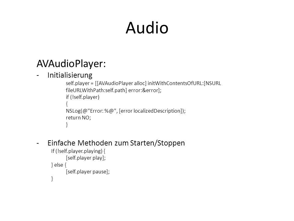 Audio AVAudioPlayer: -Vorbereitung des Players, um mit der Wiedergabe beginnen zu können [self.player prepareToPlay] -Vollständiges Beenden der Wiedergabe durch self.player stop -Audiopegel: -Einrichten der Eigenschaft meteringEnabled = YES; -Aktualisierung der Pegelstände durch updateMeters -> ablesen der Stände durch peakPowerForChannel und averagePowerForChannel -Die Lautstärke wird mit der Eigenschaft volume ermittelt - (void) setVolume: (id) sender //Anpassung der Lautstärke bei Betätigung des Reglers { if (self.player) self.player.volume = volumeSlider.value; }
