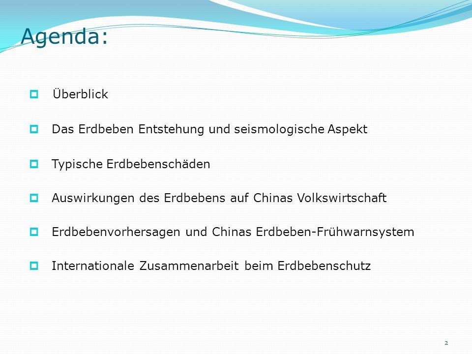 Agenda: Überblick Das Erdbeben Entstehung und seismologische Aspekt Typische Erdbebenschäden Auswirkungen des Erdbebens auf Chinas Volkswirtschaft Erd
