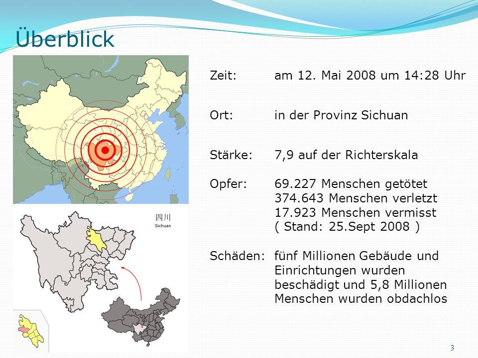 Überblick Zeit:am 12. Mai 2008 um 14:28 Uhr Ort:in der Provinz Sichuan Stärke:7,9 auf der Richterskala Opfer:69.227 Menschen getötet 374.643 Menschen