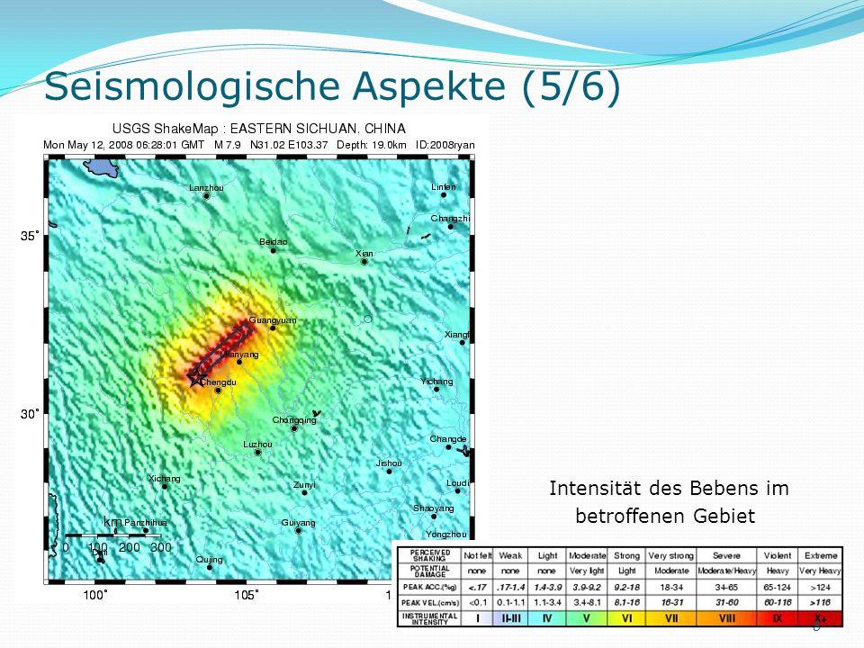 Seismologische Aspekte (5/6) Intensität des Bebens im betroffenen Gebiet 8