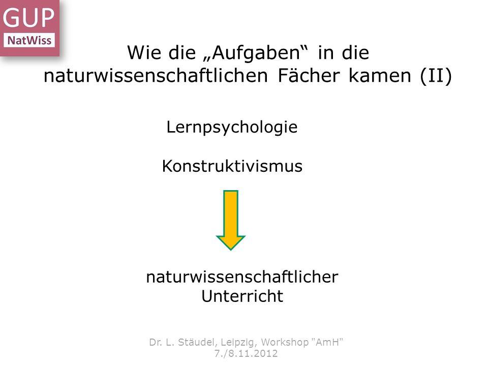 Wie die Aufgaben in die naturwissenschaftlichen Fächer kamen (II) Dr. L. Stäudel, Leipzig, Workshop