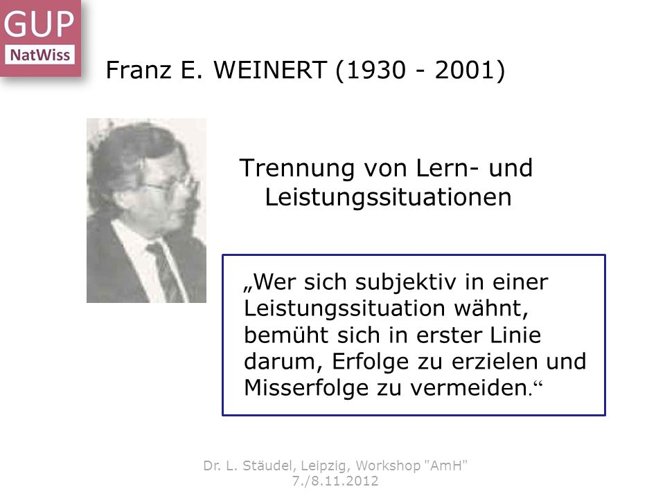 Franz E. WEINERT (1930 - 2001) Trennung von Lern- und Leistungssituationen Dr. L. Stäudel, Leipzig, Workshop