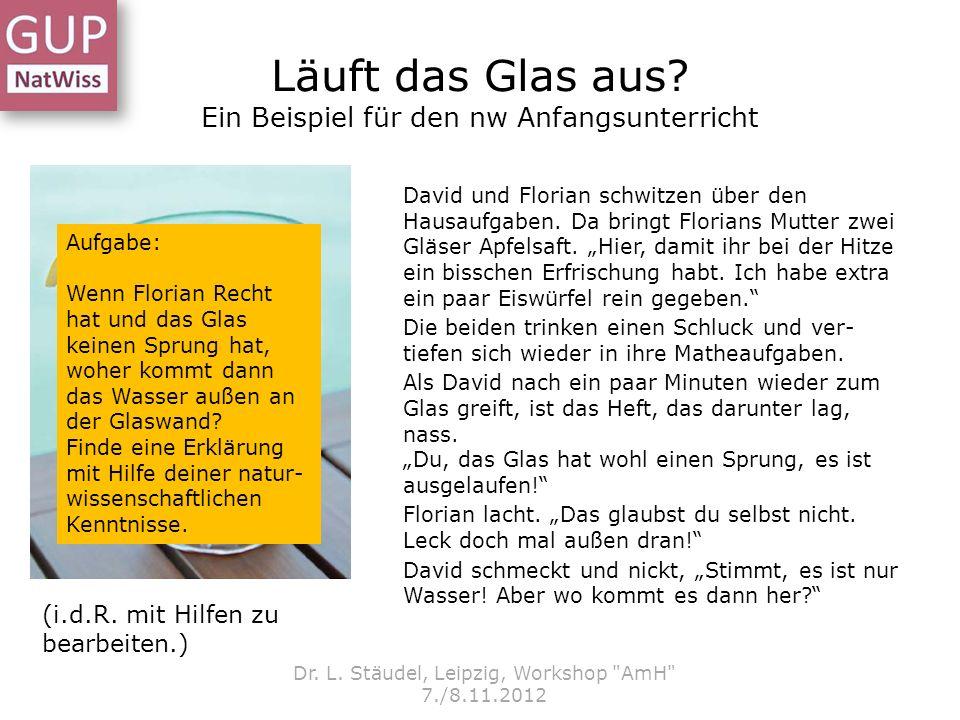Läuft das Glas aus? Ein Beispiel für den nw Anfangsunterricht Dr. L. Stäudel, Leipzig, Workshop
