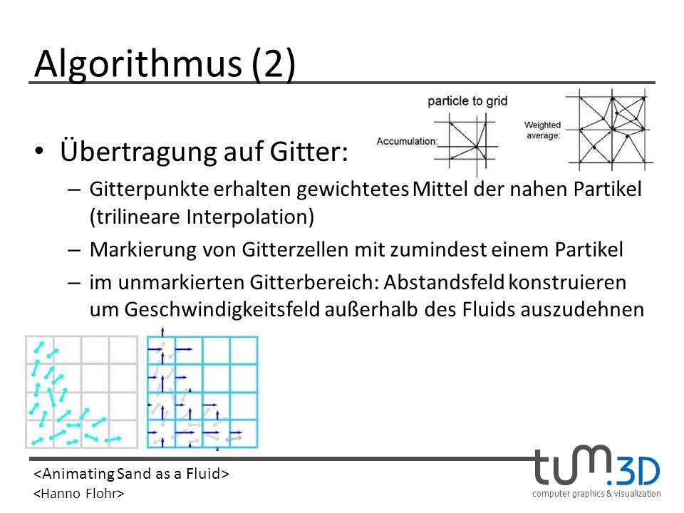 computer graphics & visualization Algorithmus (2) Übertragung auf Gitter: – Gitterpunkte erhalten gewichtetes Mittel der nahen Partikel (trilineare In