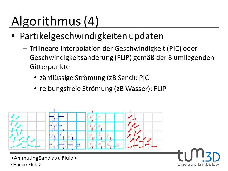 computer graphics & visualization Algorithmus (4) Partikelgeschwindigkeiten updaten – Trilineare Interpolation der Geschwindigkeit (PIC) oder Geschwin