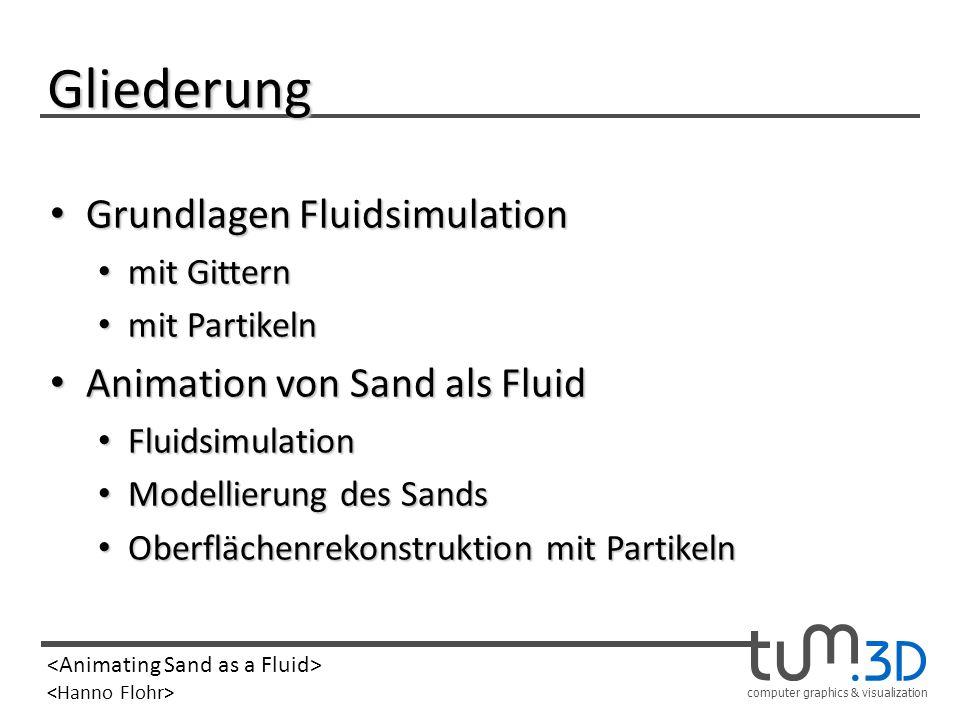 computer graphics & visualization Gliederung Grundlagen Fluidsimulation Grundlagen Fluidsimulation mit Gittern mit Gittern mit Partikeln mit Partikeln
