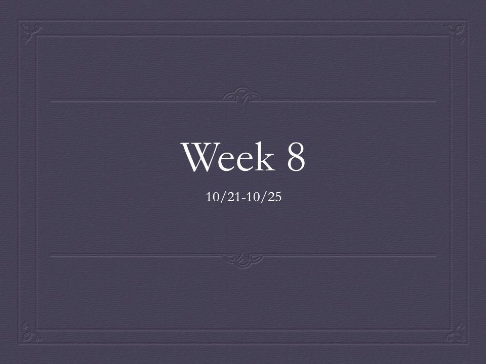 Week 8 10/21-10/25