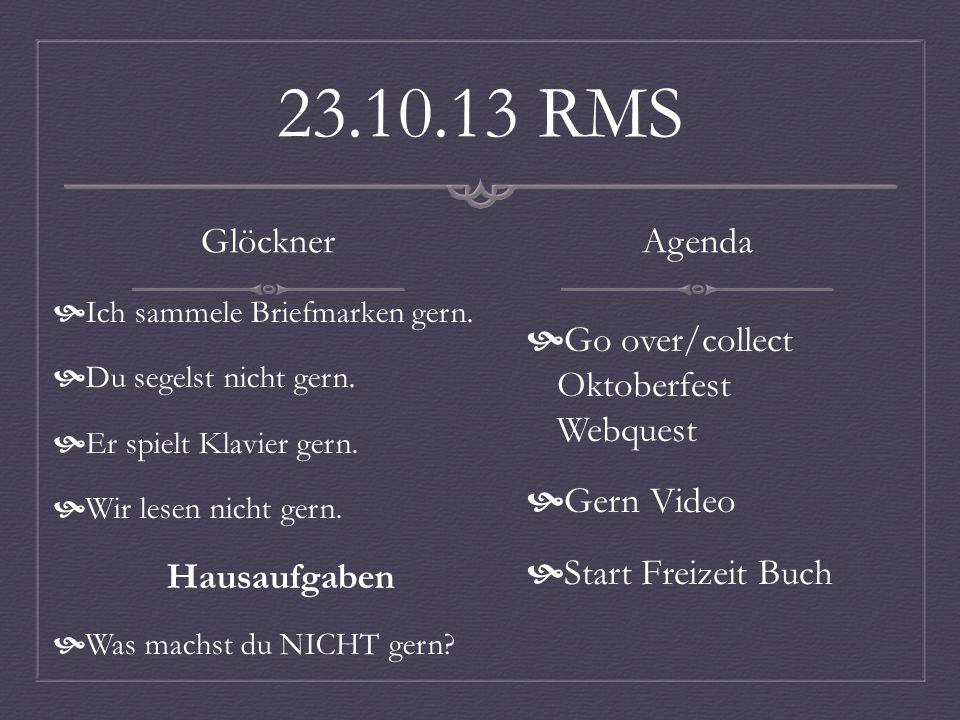24.10.13 RMS Glöckner Say three things you like to PLAY Say three things you DISLIKE to PLAY Hausaufgaben- Translate Ich spiele die Floete.