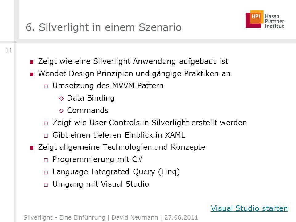 6. Silverlight in einem Szenario Zeigt wie eine Silverlight Anwendung aufgebaut ist Wendet Design Prinzipien und gängige Praktiken an Umsetzung des MV