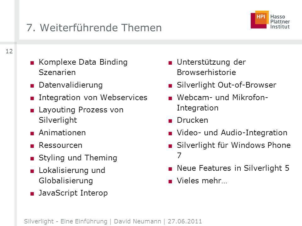 7. Weiterführende Themen Silverlight - Eine Einführung | David Neumann | 27.06.2011 12 Komplexe Data Binding Szenarien Datenvalidierung Integration vo