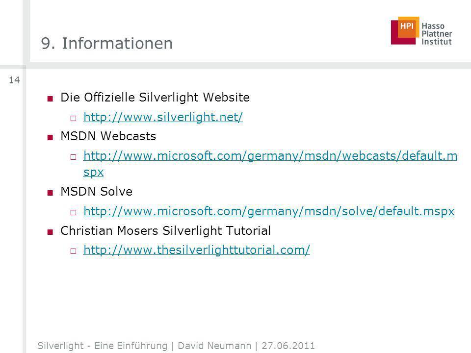 9. Informationen Die Offizielle Silverlight Website http://www.silverlight.net/ MSDN Webcasts http://www.microsoft.com/germany/msdn/webcasts/default.m