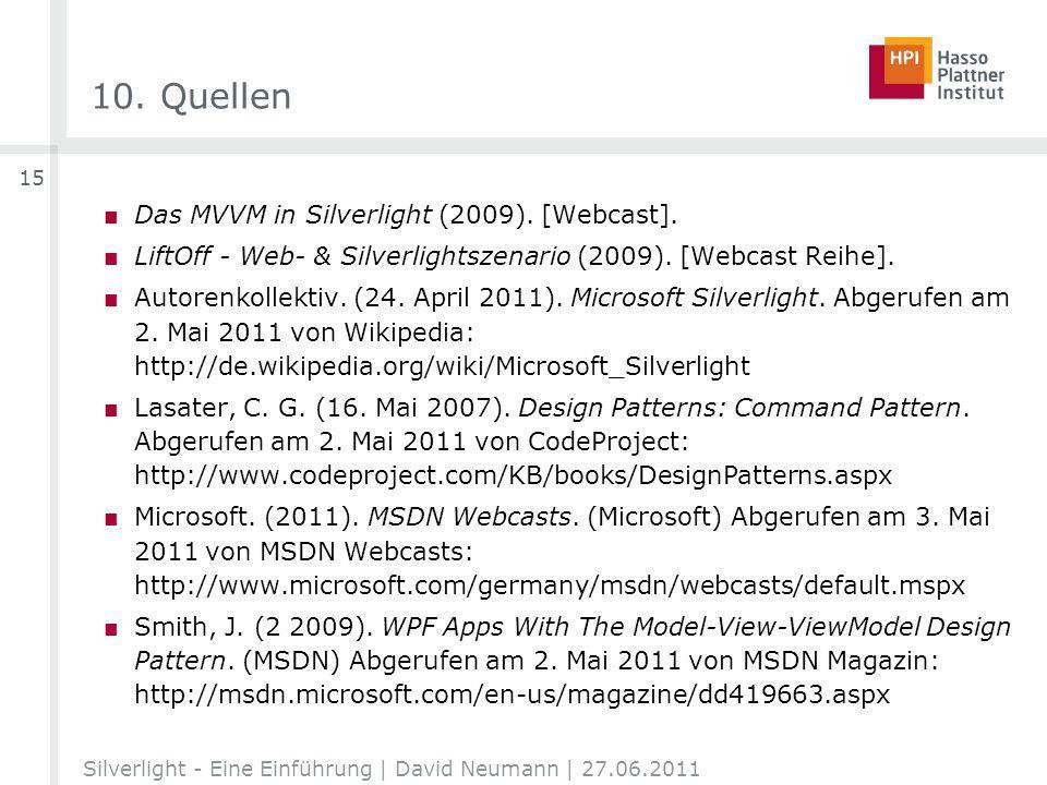 10. Quellen Das MVVM in Silverlight (2009). [Webcast]. LiftOff - Web- & Silverlightszenario (2009). [Webcast Reihe]. Autorenkollektiv. (24. April 2011