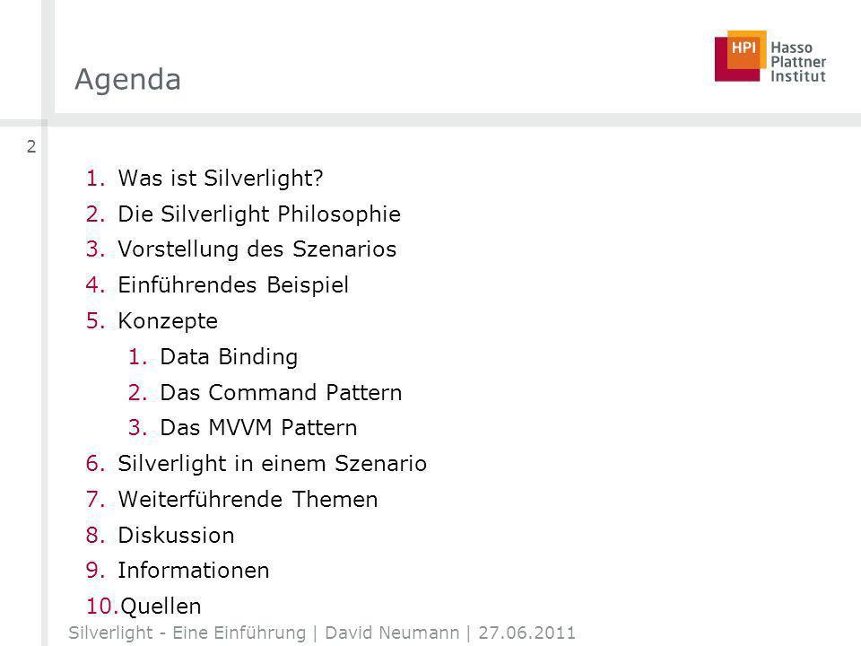 Agenda 1.Was ist Silverlight? 2.Die Silverlight Philosophie 3.Vorstellung des Szenarios 4.Einführendes Beispiel 5.Konzepte 1.Data Binding 2.Das Comman