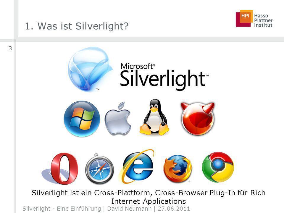 1. Was ist Silverlight? Silverlight ist ein Cross-Plattform, Cross-Browser Plug-In für Rich Internet Applications Silverlight - Eine Einführung | Davi