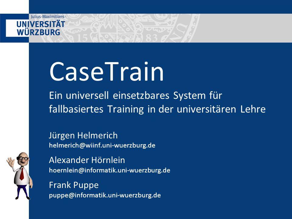 CaseTrain Ein universell einsetzbares System für fallbasiertes Training in der universitären Lehre Jürgen Helmerich helmerich@wiinf.uni-wuerzburg.de A