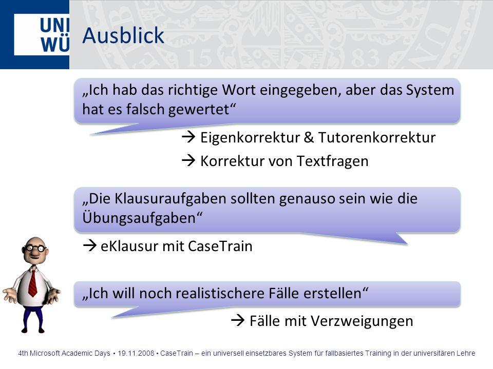 4th Microsoft Academic Days 19.11.2008 CaseTrain – ein universell einsetzbares System für fallbasiertes Training in der universitären Lehre Ausblick I
