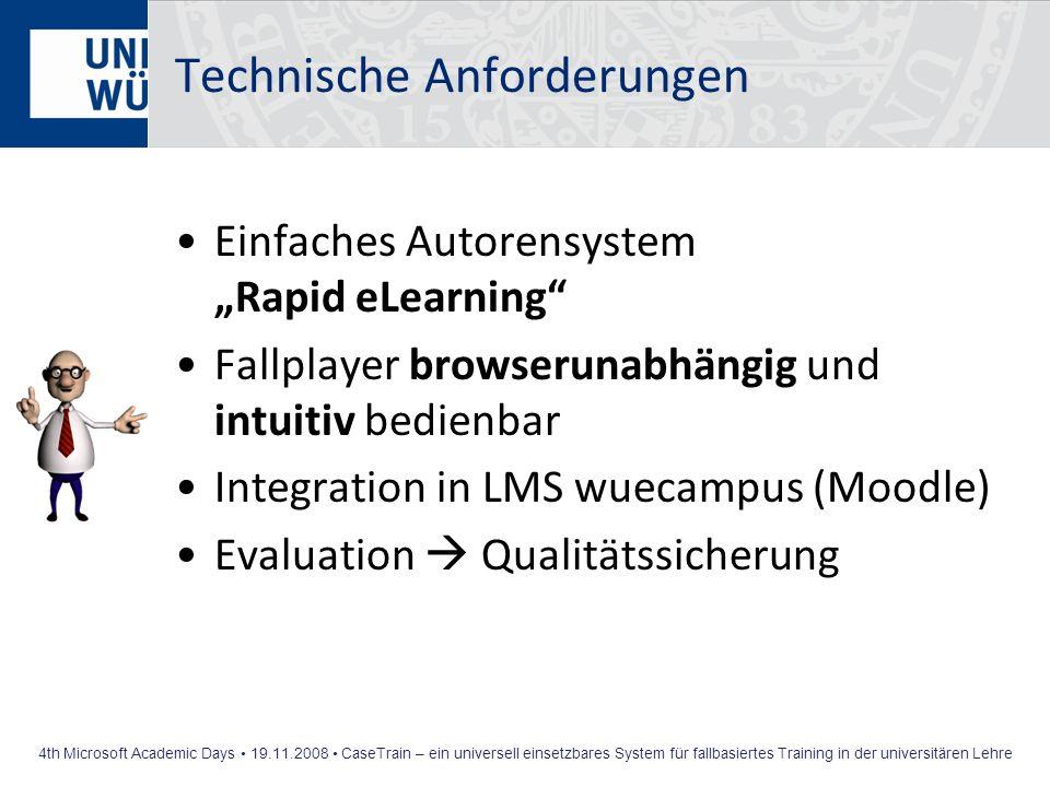 4th Microsoft Academic Days 19.11.2008 CaseTrain – ein universell einsetzbares System für fallbasiertes Training in der universitären Lehre Technische