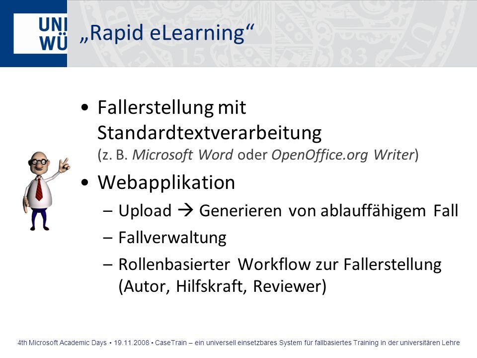 4th Microsoft Academic Days 19.11.2008 CaseTrain – ein universell einsetzbares System für fallbasiertes Training in der universitären Lehre Rapid eLea
